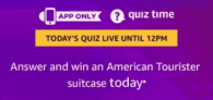 Amazon American Tourister Suitcase Quiz Answers – 17th April 2019
